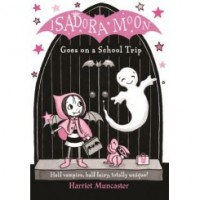 Harriet Muncaster: Isadora Moon Goes on a School Trip